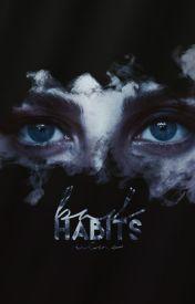 Bad Habits ❣️ hiatus by nightgate
