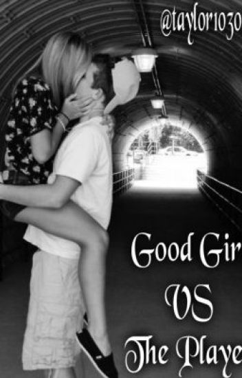 Good Girl VS The Player