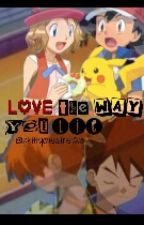 Love The Way You Lie[Pokeshipping](COMPLETED) by kittycheshire123