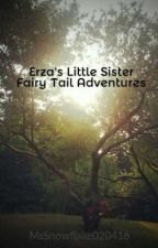 Erza's Little Sister Fairy Tail Adventures by MsSnowflake020416