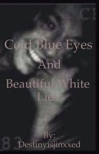 Cold Blue Eyes and Beautiful White Lies (Janxx) by Destinyisjinxxed