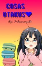 Cosas otakus♥ by frikiconorgullo