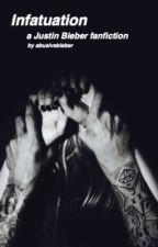 Infatuation (a Justin Bieber fanfiction) by abusivebieber