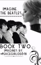 Imagine... The Beatles (Book Two) by ChandlerHere