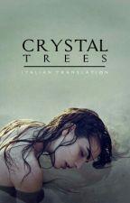 »Crystal trees«  lwt u  {traduzione italiana} by sommersadaoceani
