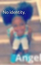 No identity. by OnlyyOmolayoo