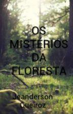 OS MISTÉRIOS DA FLORESTA by JeandersonQueiroz