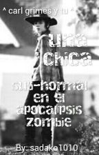 una chica sub-normal en el apocalípsis zombie  ^  carl grimes y tu ^ by sadako1010