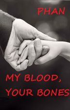 My Blood, Your Bones - Phan by SweetLittlePhangirl