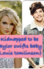 Kidnapped to be Taylor swifts baby (Louis tomlinson ageplay) by Littleageplaywriter