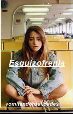 Esquizofrenia. by vomitandorealidades