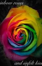 Rainbow roses and unfelt kisses by ahhobson