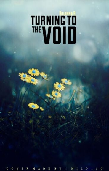 Turning to the Void (Wattys2015) by bjrcarebear