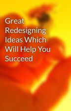 Great Redesigning Ideas Which Will Help You Succeed by bert0percy