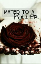 Mated to a killer by AlphaFanGirl