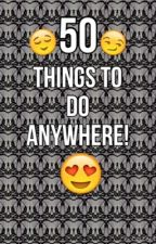 50 things to do anywhere  :D by Heltic