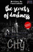The Secret's of Darkness City by YunitaRaa