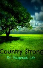 Country Strong (Temporarily on Hold) by Masquerade_Life
