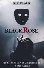Black Rose (#Wattys2016) by K-Black