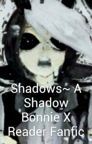 Shadows~ A Shadow Bonnie X Reader Fanfic - fnafcrew - Wattpad