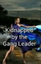 Kidnapped by a Gang Leader by wendelljn8