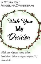With You My Decision by AngelinaDwiniteras