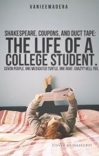 Shakespeare, Coupons, and Duct Tape: The Life of a College Student. by VanieeMadera