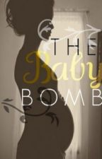 The Baby Bomb (ON HOLD) by hugz4life101