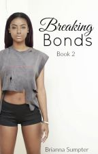 Breaking Bonds  by Boujee