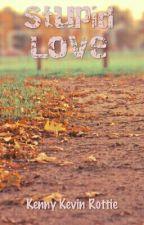 Stupid Love by kkrottie