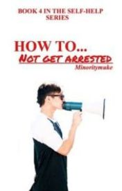 How To... Not Get Arrested // c.h by MinorityMuke