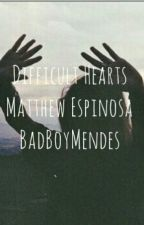 DIFFICULT HEARTS (M.E FANFICTION) by BadBoyMendes