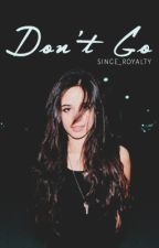 Don't Go ~ Camila/You by Singe_Royalty