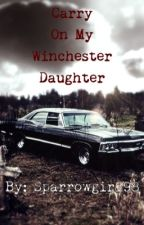 Carry On My Winchester Daughter by sparrowgirl98