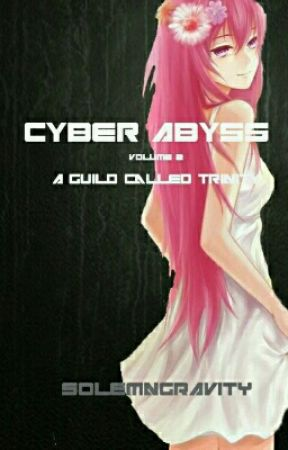 [Virtual World] Cyber Abyss Volume 2: A Guild Called Trinity by SolemnGravity