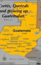 Cortés, Quetzals and growing up Guatemalan by Neysbae