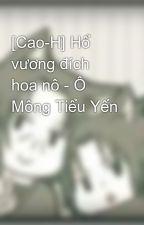 [Cao-H] Hổ vương đích hoa nô - Ô Mông Tiểu Yến by Fuyu_SA