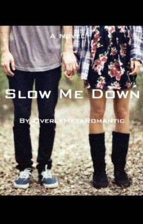 Slow Me Down (To Be Rewritten) by OverlyMetaRomantic