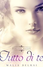 Tutto di te (Piacere Russo III) - Anteprima self-publishing by MaliaDelrai