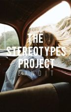 The Stereotypes Project (UNDER MAJOR EDITING) by -bandit