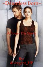 ~ Dauntless Born~ a Four~Tris story           Slow Updates by blondebookworm406
