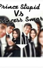 Prince Stupid Vs Princess Smart by Kisyahi