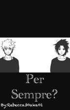 Per sempre? (NaruSasuNaru) by Rebecca30aka01