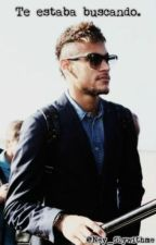 Te estaba buscando. - Neymar Jr [IN REVISIONE] by little_lostgalx