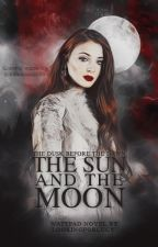 The Sun and the Moon, the Dusk before the Dawn (From Dusk till Dawn) [Book 1] by lookingforlucy