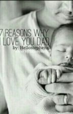7 Reasons why I love you ,dad! by Hellostephenz