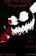 Jeff the Killer - Phsycopath? by Cutiegalxox