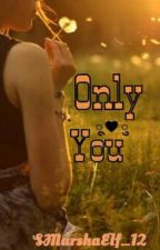 [GF1] Only You by SMarshaElf_12