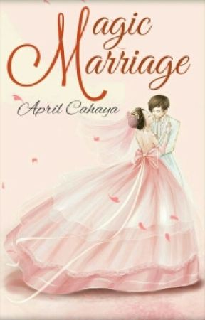 Magic Marriage [Completed] by AprilCahaya