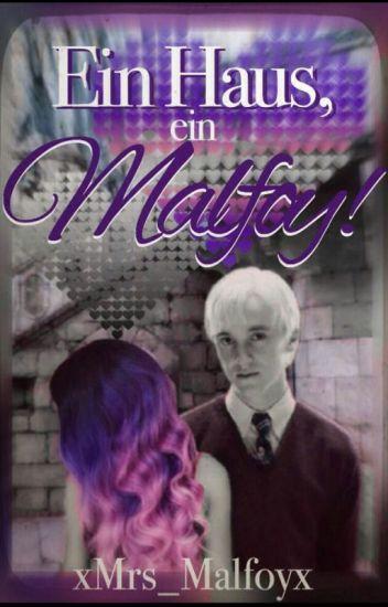 Ein Haus, ein Malfoy! / Draco Malfoy FF